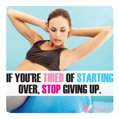 A week of motivation! Day 5: If you're tired of starting over, stop giving up!