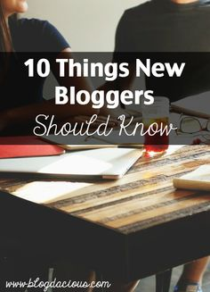 10 Things New Bloggers Should Know
