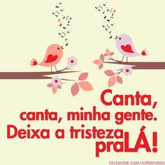 Canta forte, canta alto que a vida vai melhorar, a vida vai melhorar... Porque é bonita, é bonita e é bonita!!!