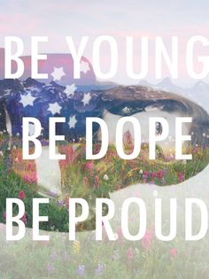 Be young, be dope, be proud. Like an American ♥ LDR