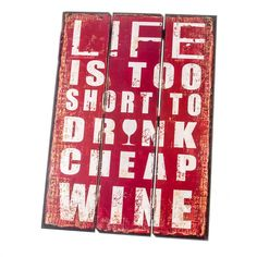 Heaven Sends Life is too Short to Drink Cheap Wine Large Wooden Sign