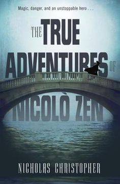 The True Adventures of Nicolo Zen by Nicholas Christopher • January 7th, 2014 • Click on Image for Summary!