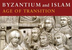 Byzantium and Islam  Age of Transition  March 14–July 8, 2012