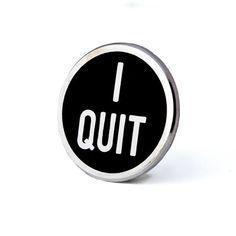 I Quit Pin