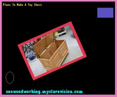 Plans To Make A Toy Chest 122856 - Woodworking Plans and Projects!