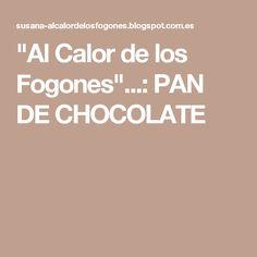 """""""Al Calor de los Fogones""""...: PAN DE CHOCOLATE"""