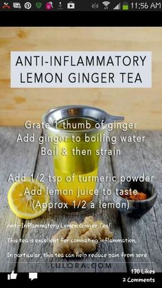 Anti-Inflammatory Lemon Ginger Tea Recipe-Grate 1 thumb of ginger Add ginger to boiling water Boil then strain Add tsp of turmeric powder Add lemon juice to taste(Approx a lemon) Natural Health Remedies, Herbal Remedies, Healthy Life, Healthy Living, Anti Inflammatory Recipes, Anti Inflammatory Smoothie, Ginger Tea, Tea Recipes, Juice Recipes