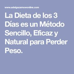 La Dieta de los 3 Días es un Método Sencillo, Eficaz y Natural para Perder Peso.