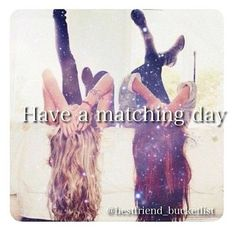 Best Friend Bucket list- yes!!! Matching outfit day!!!!!