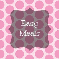 Easy meals for all!