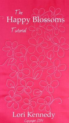 Happy Blossoms-A Free Motion Quilt Tutorial She also has great tutorials for other patterns...