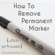 How To Remove Permanent Marker From Anything (+ a free printable!) - sadly I needed to know this, still working on getting it out of a yellow shirt
