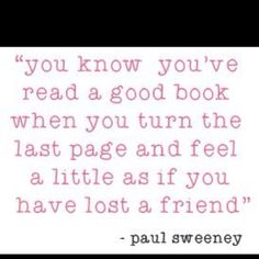 Me after finishing an amazing series.  A good quote about books worth reading.