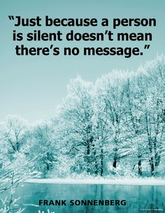 "Quotes Sayings and Affirmations ""Just because a person is silent doesn't mean there's no message."" Frank Sonnenberg www. Words Quotes, Wise Words, Me Quotes, Motivational Quotes, Inspirational Quotes, Sayings, Bible Quotes, Bible Verses, Great Quotes"