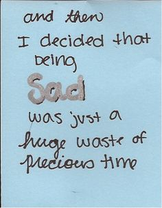 """the day you decided """"sadness"""" wasn't going to overtake you anymore....PRICELESS!  LIFE IS TOO SHORT!"""