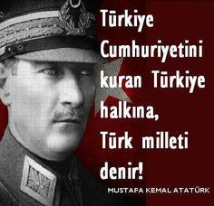 TÜRKİYE Cumhuriyetini Kuran Türkiye Halkına, TÜRK MİLLETİ Denir ! (M.K. ATATÜRK).