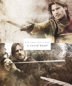 Was that all I was, a sword hand?  Jaime Lannister ~ I know people will quibble with me on this, but I think Jaime is hands down the best Lannister