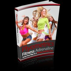 """Plyometrics Fitness Adrenaline It Seems Incredible That You Can Get Your Ideal Body By Jumping!"""" This Book Is One Of The Most Valuable Resources For The Fitness Adrenaline!"""