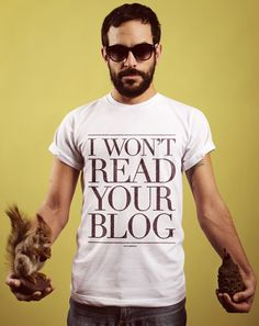 I wont read your blog by Dudes Factory