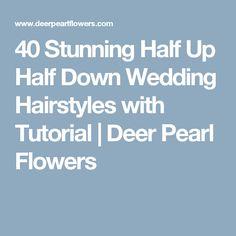 40 Stunning Half Up Half Down Wedding Hairstyles with Tutorial   Deer Pearl Flowers