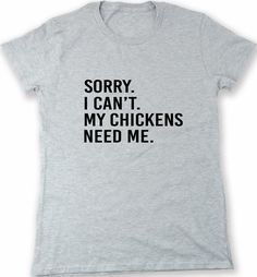 sorry I can't my chickens need me t shirt - funny saying graphic tee - farm life - gift for chicken owner / lover
