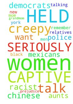 GOD I AM LIKE SERIOUSLY BEING LIKE HELD CAPTIVE  BY - GOD I AM LIKE SERIOUSLY BEING LIKE HELD CAPTIVE BY THESE CREEPY MEXICANS AND DEMOCRATS WHO ARE PREJUDICE AND RACIST ABOUT CHINESE AND BLACK WOMEN TALKING WITH ME GOD IS IT YOUR WILL THAT THESE WOMEN TALK WITH ME GOD DO YOU REMEMBER HOW THE CREEPY MEN AND POLICE IN NEW YORK DID NOT WANT ME TO TALK WITH MY WOMEN RELATIVES MOM AND GRANDMOM AUNTS  Posted at: https://prayerrequest.com/t/q03 #pray #prayer #request #prayerrequest