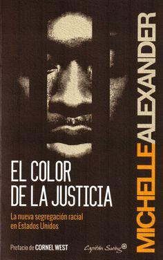 El color de la justicia: la nueva segregación racial en los Estados Unidos / Michelle Alexander (Capitán Swing Libros, 2014) / HV 9950 A37
