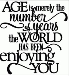 happy birthday quotes Silhouette Design Store - View Design age - world enjoying you birthday - vinyl phrase Amazing Quotes, Great Quotes, Quotes To Live By, Inspirational Quotes, Quotes Quotes, Funny Quotes, Message Quotes, Inspirational Birthday Wishes, Motivational