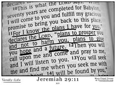 """For I know the plans I have for you,"" declares the LORD, ""plans to prosper you and not to harm you, plans to give you hope and a future."" - Jeremiah 29:11"