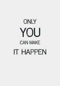 Only YOU can make it HAPPEN! http://www.motivationiscalling.com http://www.facebook.com/motivationiscalling