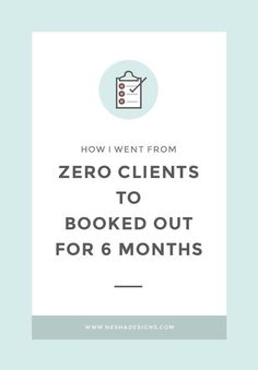 How I went from zero clients to fully booked for six months — Nesha Designs Great tips for freelancers and online bosses!
