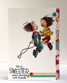 Life is Sweeter When Shared with Friends.  Card made by Alice Wertz