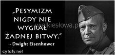 Pesymizm nigdy nie wygrał… Dwight Eisenhower, Humor, Mindfulness, Thoughts, Quotes, Books, History, Quotations, Livros