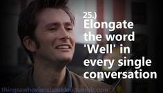 "Things a Whovian should do: Elongate the word ""Well"" in every single conversation."