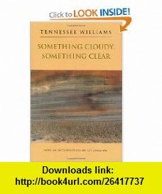 Something Cloudy, Something Clear (9780811213103) Tennessee Williams, Eve Adamson , ISBN-10: 0811213102  , ISBN-13: 978-0811213103 ,  , tutorials , pdf , ebook , torrent , downloads , rapidshare , filesonic , hotfile , megaupload , fileserve