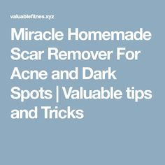 Miracle Homemade Scar Remover For Acne and Dark Spots | Valuable tips and Tricks