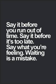 love quote: say it before you run out of time - love images