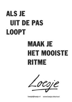 Als je uit de pas loopt. Poem Quotes, Happy Quotes, Words Quotes, Great Quotes, Funny Quotes, Inspirational Quotes, Sayings, Dutch Quotes, One Liner