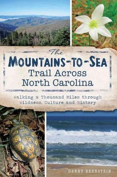 The Mountains-To-Sea Trail Across North Carolina: Walking a Thousand Miles Through Wildness, Culture and History