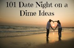 101 Date Night on a dime ideas! Yes please :)