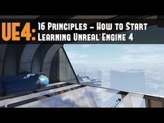 UE4: 16 Principles - How to Start Learning Unreal Engine 4 (5 Recommended Projects to Start With) - YouTube