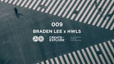 Create & Explore 009 - Braden Lee x HWLS from Create & Explore