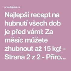 Nejlepší recept na hubnutí všech dob je před vámi: Za měsíc můžete zhubnout až 15 kg! - Strana 2 z 2 - Příroda je lék Dieta Detox, Unwanted Hair, Detox Drinks, Organic Beauty, Fat Burning, Feel Good, Food And Drink, Health Fitness, Skin Care