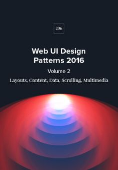 Web UI Design Patterns 2016 Volume Layouts, Content, Data, Scrolling, Multimedia -- 38 useful web UI patterns thoroughly deconstructed into tips and use cases. Data Patterns, Ui Design Patterns, Web Design, Pattern Design, Graphic Design, Book Cover Design, Book Design, Scroll Pattern, Web Layout