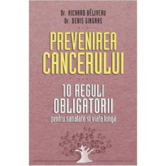 Prevenirea cancerului: 10 reguli obligatorii (ed. Good Books, Amazing Books, Cancer, Health, Fashion Ideas, Good Reading Books, Health Care, Salud, Great Books