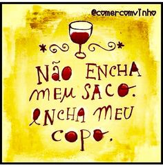 Vinho Wine Quotes, Top Quotes, Wine Drinks, Red Wine, Lettering, Funny, Olivier Salad, Drink Wine, Poems