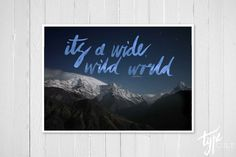 Its a Wide Wild World Poster Night Sky Mountain Print by TypeCult