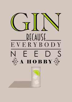 Gin Because Everybody Needs A Hobby Print Typographic Inspired Art Gift Decor Poster fun digital quote quotation Gin and Tonic Drink Gin Because Everybody Needs A Hobby Print by BJEart Everybody needs a hobby. Your dad, your mum. Cocktail Quotes, Cocktail Drinks, Cocktails, Martinis, Gin Quotes, Funny Quotes, Gin Und Tonic, Tonic Drink, Gin Gifts