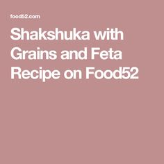 Shakshuka with Grains and Feta Recipe on Food52