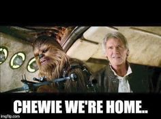 Chewie we're home...